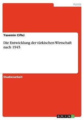 Die Entwicklung Der Turkischen Wirtschaft Nach 1945 (Paperback)