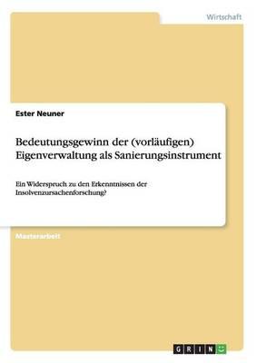 Bedeutungsgewinn Der (Vorlaufigen) Eigenverwaltung ALS Sanierungsinstrument (Paperback)