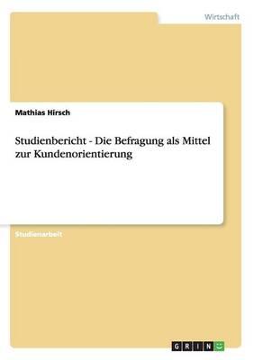 Studienbericht - Die Befragung ALS Mittel Zur Kundenorientierung (Paperback)