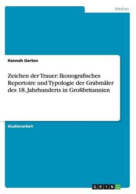 Zeichen Der Trauer: Ikonografisches Repertoire Und Typologie Der Grabm ler Des 18. Jahrhunderts in Gro britannien (Paperback)