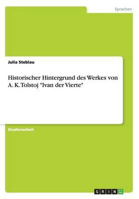 """Historischer Hintergrund Des Werkes Von A. K. Tolstoj """"Ivan Der Vierte"""" (Paperback)"""