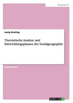 Theoretische ANSatze Und Entwicklungsphasen Der Sozialgeographie (Paperback)