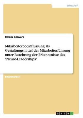 Mitarbeiterbeeinflussung ALS Gestaltungsmittel Der Mitarbeiterf hrung Unter Beachtung Der Erkenntnisse Des Neuro-Leaderships (Paperback)