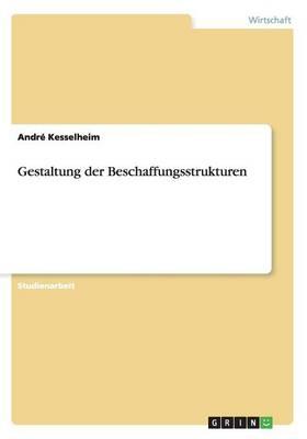Gestaltung Der Beschaffungsstrukturen (Paperback)