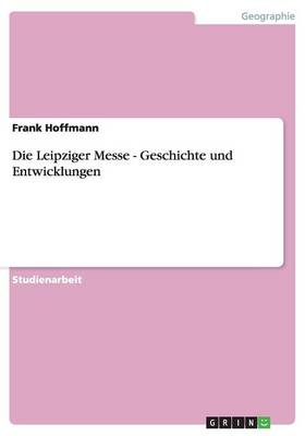 Die Leipziger Messe - Geschichte Und Entwicklungen (Paperback)