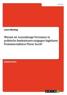 Warum Ist Luxemburgs Vertrauen in Politische Institutionen Entgegen Ingleharts Postmaterialisten-These Hoch? (Paperback)