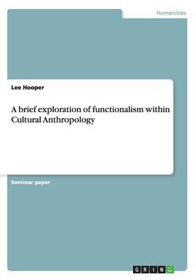 A Brief Exploration of Functionalism Within Cultural Anthropology (Paperback)