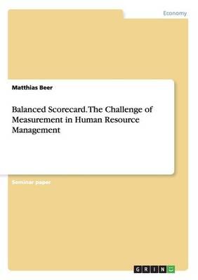 Balanced Scorecard. the Challenge of Measurement in Human Resource Management (Paperback)