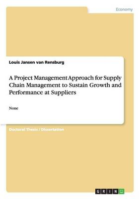 A Project Management Approach for Supply Chain Management to Sustain Growth and Performance at Suppliers (Paperback)