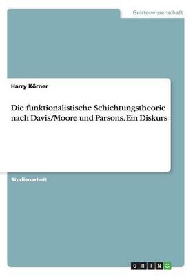 Die Funktionalistische Schichtungstheorie Nach Davis/Moore Und Parsons. Ein Diskurs (Paperback)