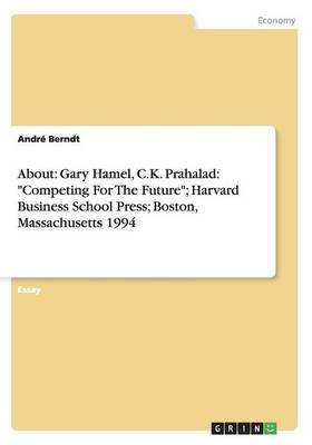 About: Gary Hamel, C.K. Prahalad: 'Competing for the Future', Harvard Business School Press, Boston, Massachusetts 1994 (Paperback)