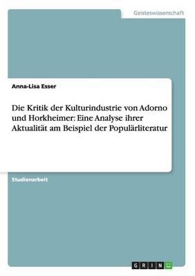 Die Kritik Der Kulturindustrie Von Adorno Und Horkheimer: Eine Analyse Ihrer Aktualitat Am Beispiel Der Popularliteratur (Paperback)