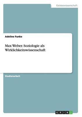 Max Weber. Soziologie ALS Wirklichkeitswissenschaft (Paperback)