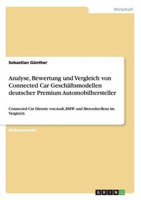 Analyse, Bewertung Und Vergleich Von Connected Car Geschaftsmodellen Deutscher Premium Automobilhersteller (Paperback)