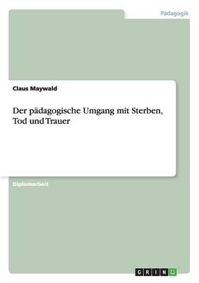 Der P dagogische Umgang Mit Sterben, Tod Und Trauer (Paperback)