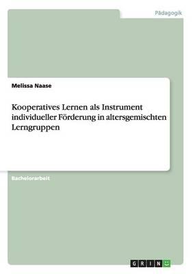 Kooperatives Lernen ALS Instrument Individueller Forderung in Altersgemischten Lerngruppen (Paperback)