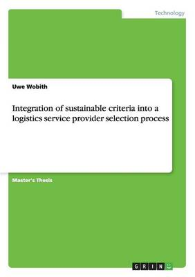 Integration of Sustainable Criteria Into a Logistics Service Provider Selection Process (Paperback)