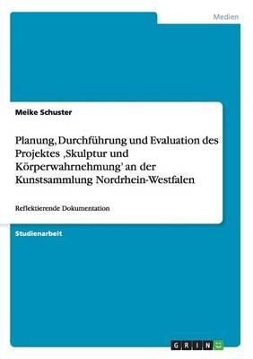 Planung, Durchf hrung Und Evaluation Des Projektes 'skulptur Und K rperwahrnehmung' an Der Kunstsammlung Nordrhein-Westfalen (Paperback)
