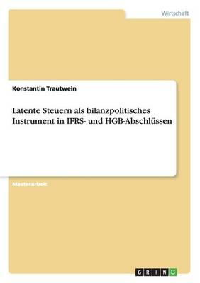 Latente Steuern ALS Bilanzpolitisches Instrument in Ifrs- Und Hgb-Abschlussen (Paperback)