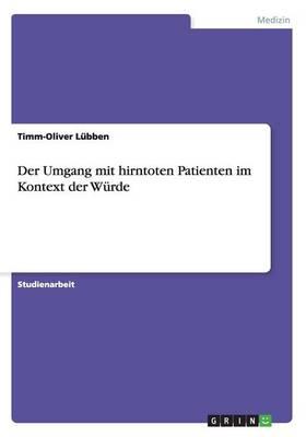 Der Umgang Mit Hirntoten Patienten Im Kontext Der W rde (Paperback)