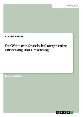 Der Weimarer Grundschulkompromiss: Entstehung Und Umsetzung (Paperback)