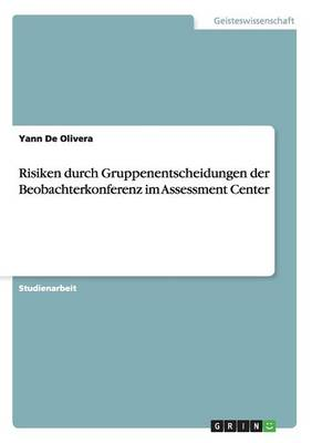 Risiken Durch Gruppenentscheidungen Der Beobachterkonferenz Im Assessment Center (Paperback)