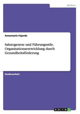 Salutogenese Und Fuhrungsstile. Organisationsentwicklung Durch Gesundheitsforderung (Paperback)