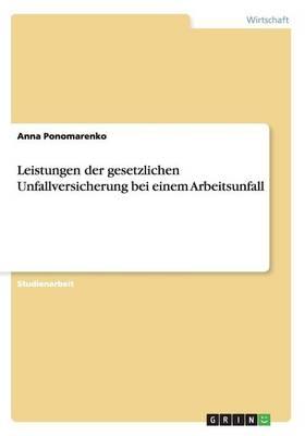 Leistungen Der Gesetzlichen Unfallversicherung Bei Einem Arbeitsunfall (Paperback)