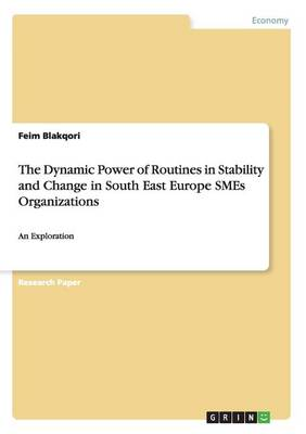 The Dynamic Power of Routines in Stability and Change in South East Europe Smes Organizations (Paperback)