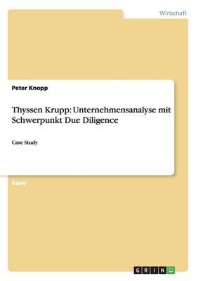 Thyssen Krupp: Unternehmensanalyse Mit Schwerpunkt Due Diligence (Paperback)