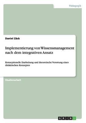 Implementierung Von Wissensmanagement Nach Dem Integrativen Ansatz (Paperback)