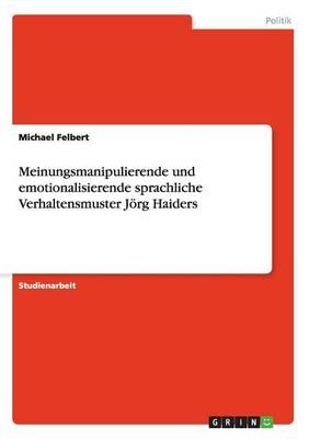 Meinungsmanipulierende Und Emotionalisierende Sprachliche Verhaltensmuster Joerg Haiders (Paperback)
