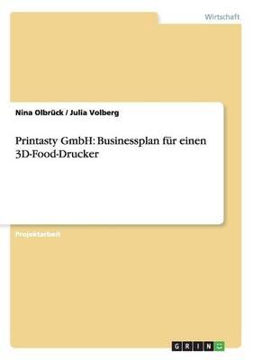 Printasty Gmbh: Businessplan Fur Einen 3D-Food-Drucker (Paperback)
