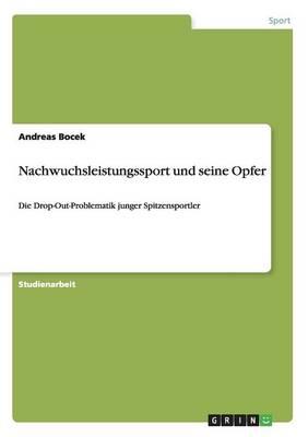 Nachwuchsleistungssport Und Seine Opfer (Paperback)