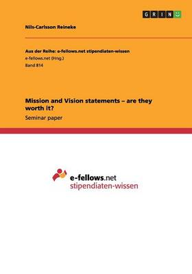 Mission and Vision Statements - Are They Worth It? (Paperback)