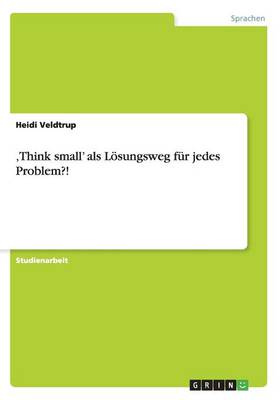 'think Small' ALS L sungsweg F r Jedes Problem?! (Paperback)