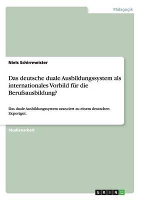 Das Deutsche Duale Ausbildungssystem ALS Internationales Vorbild Fur Die Berufsausbildung? (Paperback)