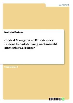 Clerical Management. Kriterien Der Personalbedarfsdeckung Und Auswahl Kirchlicher Seelsorger (Paperback)