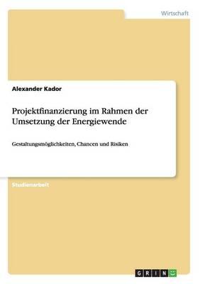 Projektfinanzierung Im Rahmen Der Umsetzung Der Energiewende (Paperback)