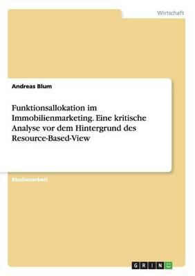 Funktionsallokation Im Immobilienmarketing. Eine Kritische Analyse VOR Dem Hintergrund Des Resource-Based-View (Paperback)