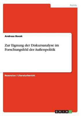 Zur Eignung Der Diskursanalyse Im Forschungsfeld Der Au enpolitik (Paperback)