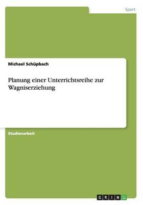 Planung Einer Unterrichtsreihe Zur Wagniserziehung (Paperback)