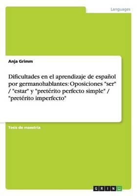 Dificultades En El Aprendizaje de Espanol Por Germanohablantes: Oposiciones Ser / Estar y Preterito Perfecto Simple / Preterito Imperfecto (Paperback)