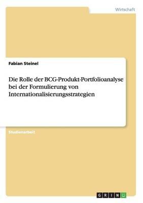 Die Rolle Der Bcg-Produkt-Portfolioanalyse Bei Der Formulierung Von Internationalisierungsstrategien (Paperback)