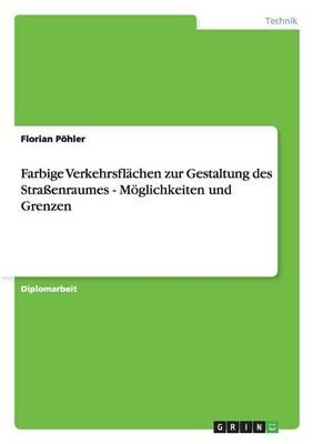 Farbige Verkehrsflachen Zur Gestaltung Des Straenraumes - Moglichkeiten Und Grenzen (Paperback)