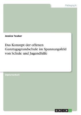 Das Konzept Der Offenen Ganztagsgrundschule Im Spannungsfeld Von Schule Und Jugendhilfe (Paperback)