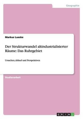 Der Strukturwandel Altindustrialisierter Raume: Das Ruhrgebiet (Paperback)