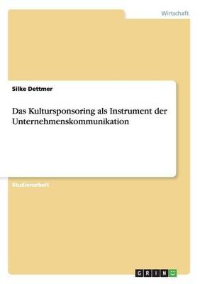 Das Kultursponsoring ALS Instrument Der Unternehmenskommunikation (Paperback)