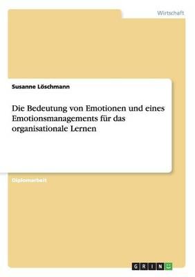 Die Bedeutung Von Emotionen Und Eines Emotionsmanagements Fur Das Organisationale Lernen (Paperback)