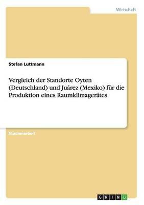 Vergleich Der Standorte Oyten (Deutschland) Und Juarez (Mexiko) Fur Die Produktion Eines Raumklimagerates (Paperback)